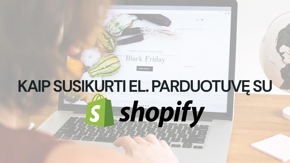 Shopify kaip susikurti parduotuvę